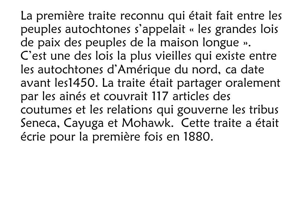 La première traite reconnu qui était fait entre les peuples autochtones s'appelait « les grandes lois de paix des peuples de la maison longue ».