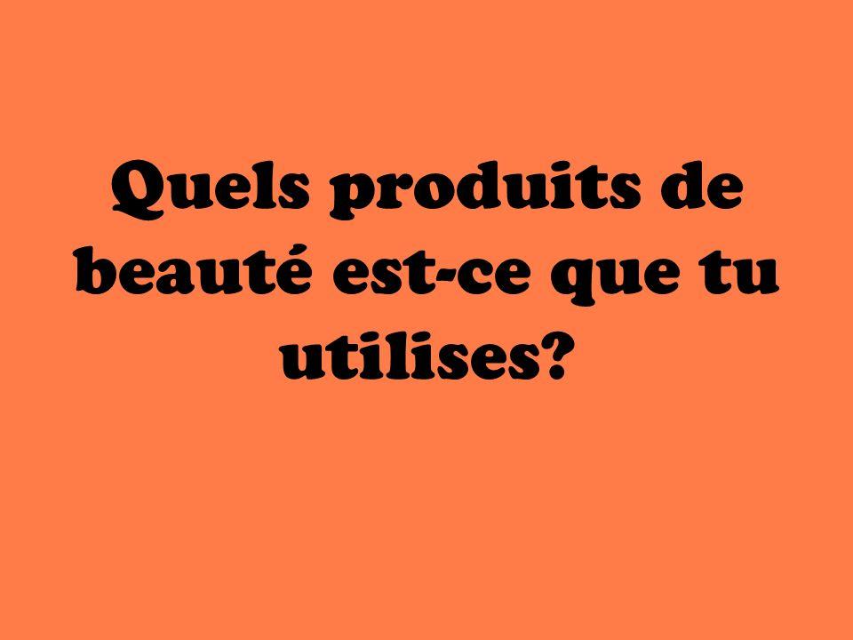 Quels produits de beauté est-ce que tu utilises