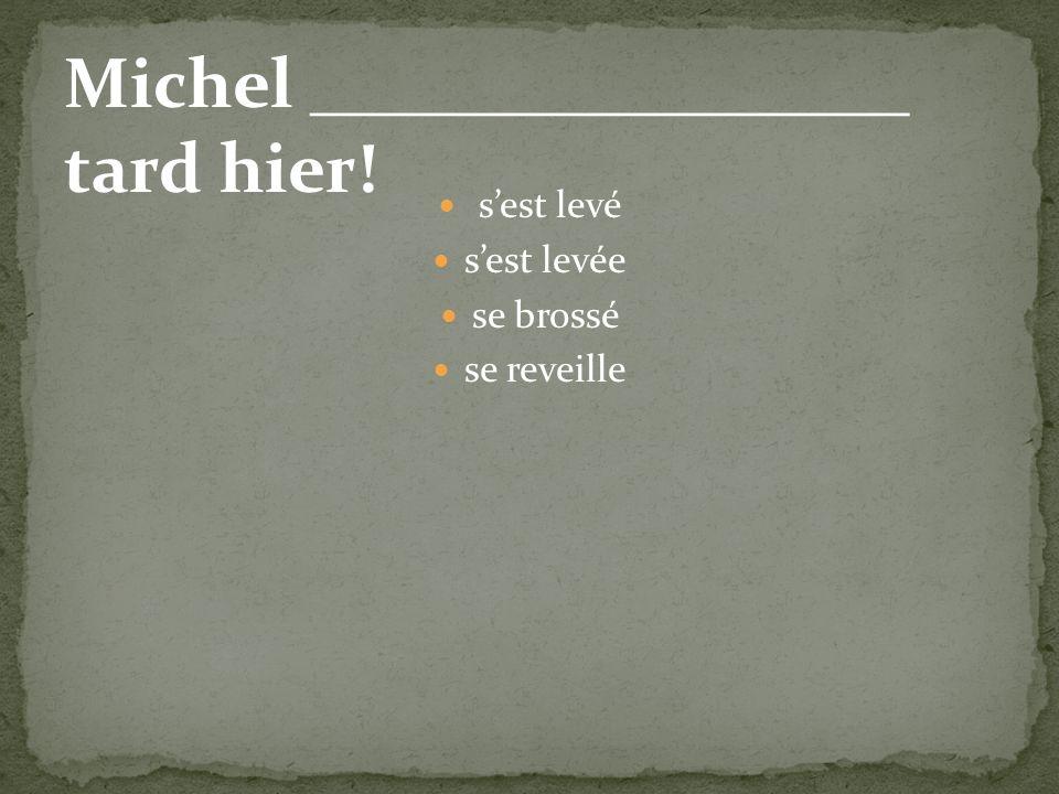 Michel _________________ tard hier!