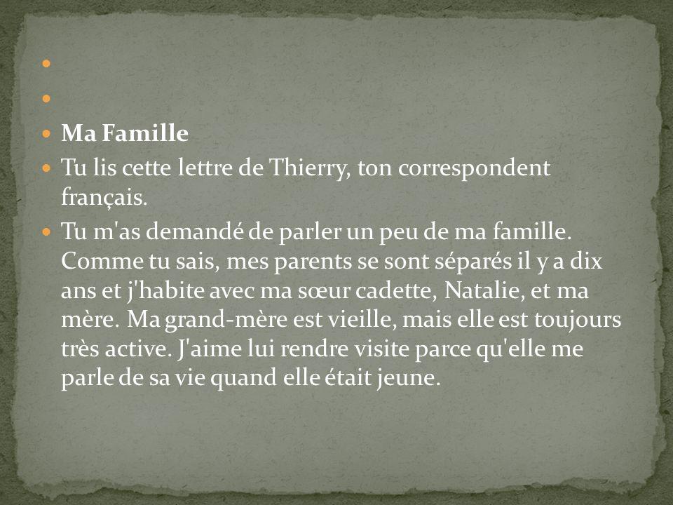 Ma Famille. Tu lis cette lettre de Thierry, ton correspondent français.