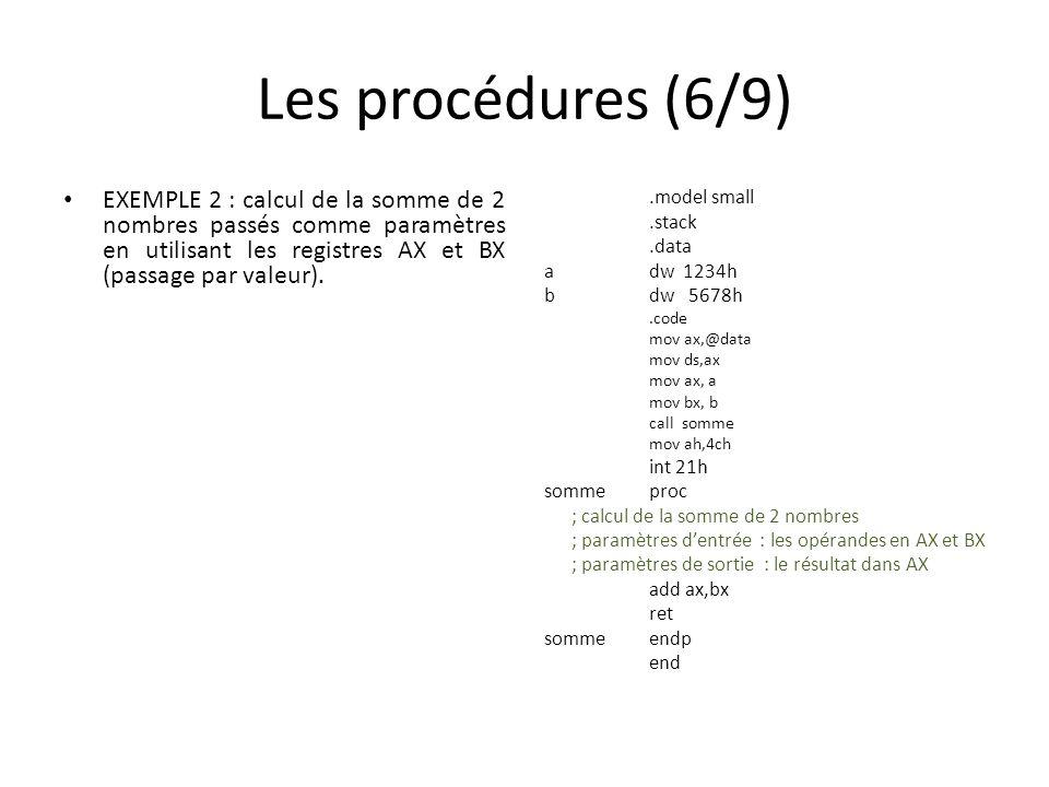 Les procédures (6/9) EXEMPLE 2 : calcul de la somme de 2 nombres passés comme paramètres en utilisant les registres AX et BX (passage par valeur).