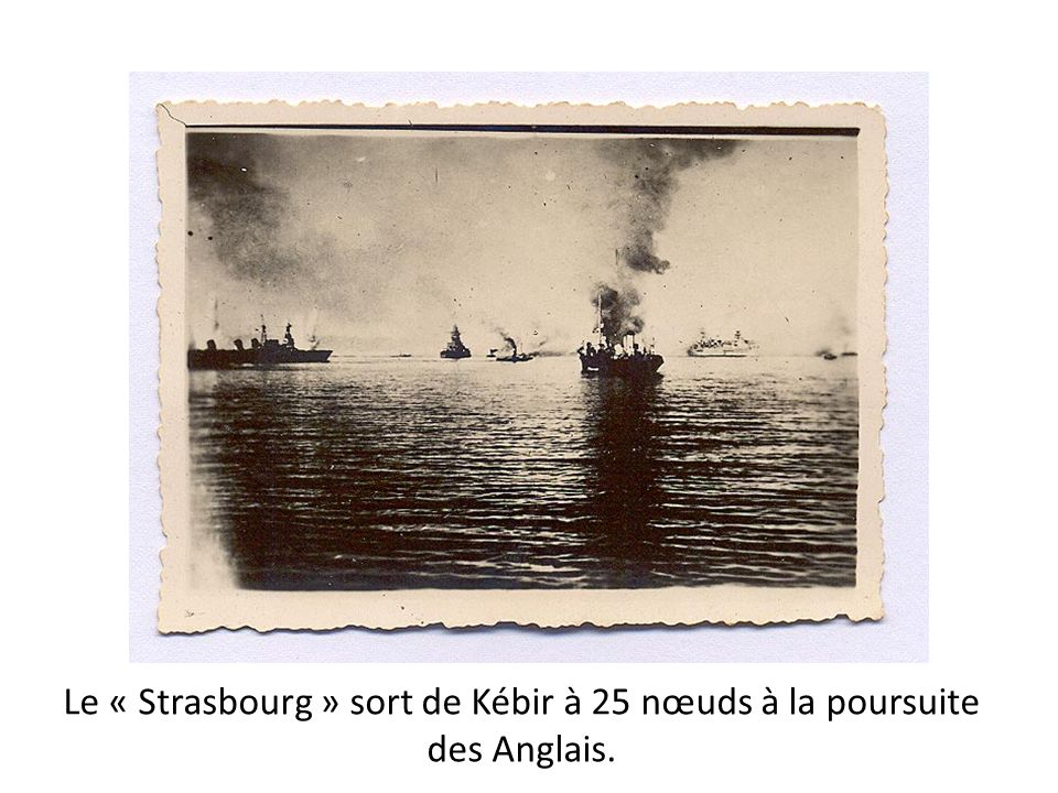Le « Strasbourg » sort de Kébir à 25 nœuds à la poursuite des Anglais.