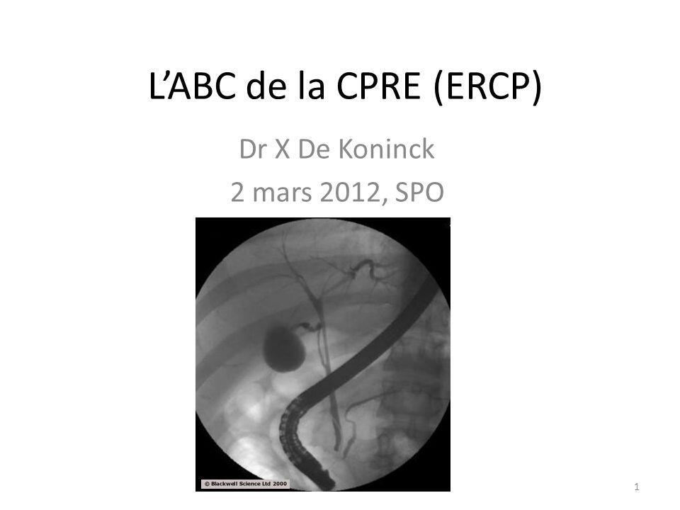 L'ABC de la CPRE (ERCP) Dr X De Koninck 2 mars 2012, SPO