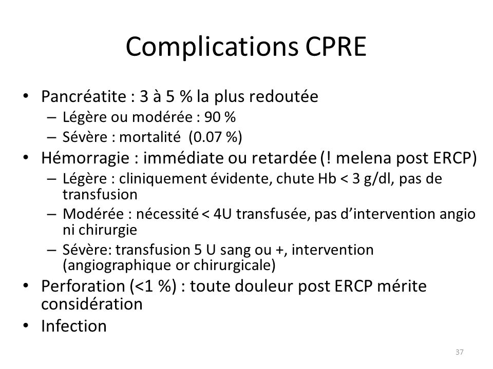 Complications CPRE Pancréatite : 3 à 5 % la plus redoutée