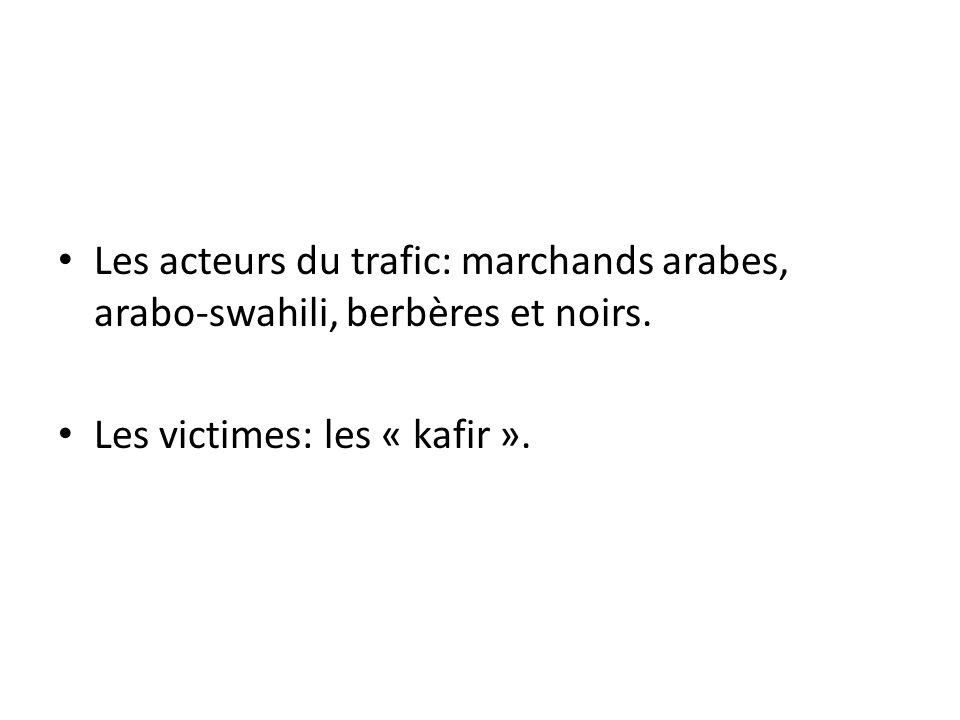 Les acteurs du trafic: marchands arabes, arabo-swahili, berbères et noirs.