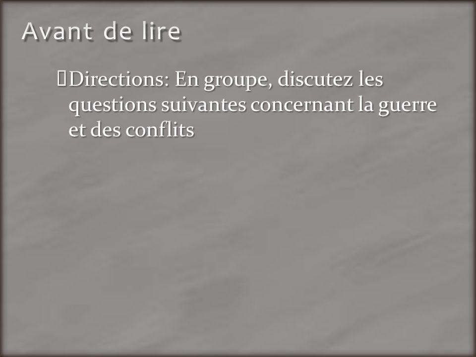 Avant de lire Directions: En groupe, discutez les questions suivantes concernant la guerre et des conflits.
