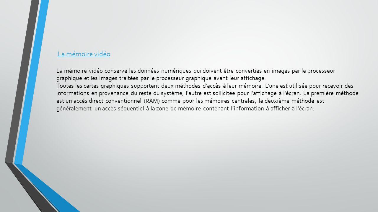 La mémoire vidéo La mémoire vidéo conserve les données numériques qui doivent être converties en images par le processeur graphique et les images traitées par le processeur graphique avant leur affichage.
