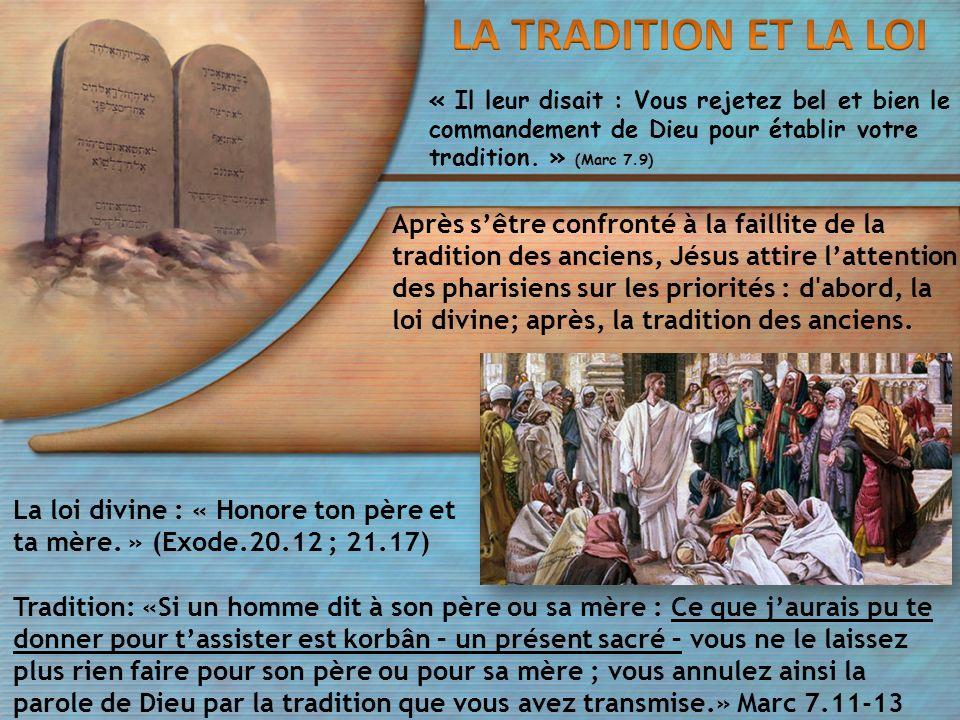 LA TRADITION ET LA LOI « Il leur disait : Vous rejetez bel et bien le commandement de Dieu pour établir votre tradition. » (Marc 7.9)