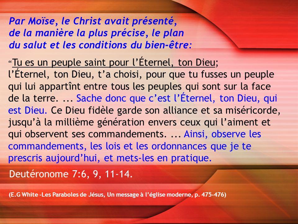 Par Moïse, le Christ avait présenté, de la manière la plus précise, le plan du salut et les conditions du bien-être: