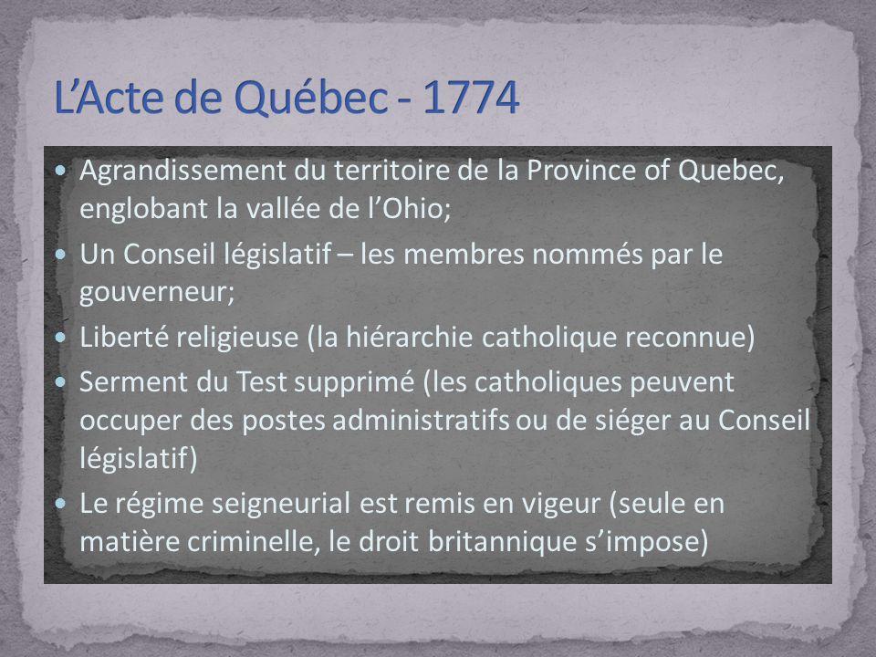 L'Acte de Québec - 1774 Agrandissement du territoire de la Province of Quebec, englobant la vallée de l'Ohio;