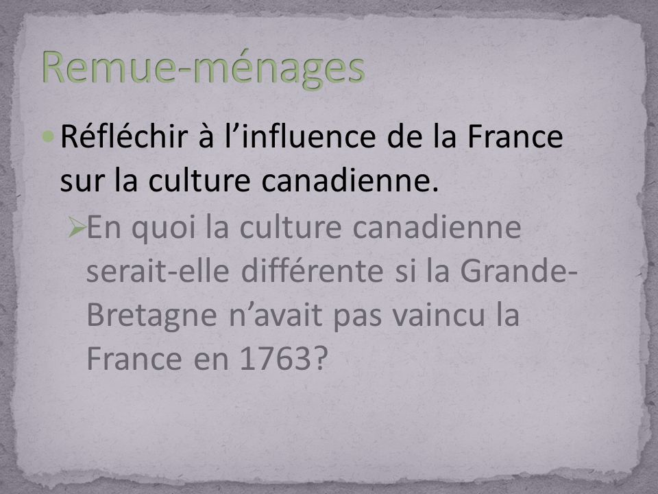 Remue-ménages Réfléchir à l'influence de la France sur la culture canadienne.