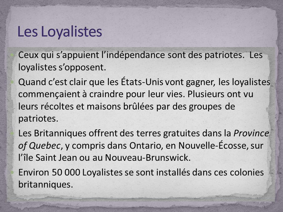 Les Loyalistes Ceux qui s'appuient l'indépendance sont des patriotes. Les loyalistes s'opposent.
