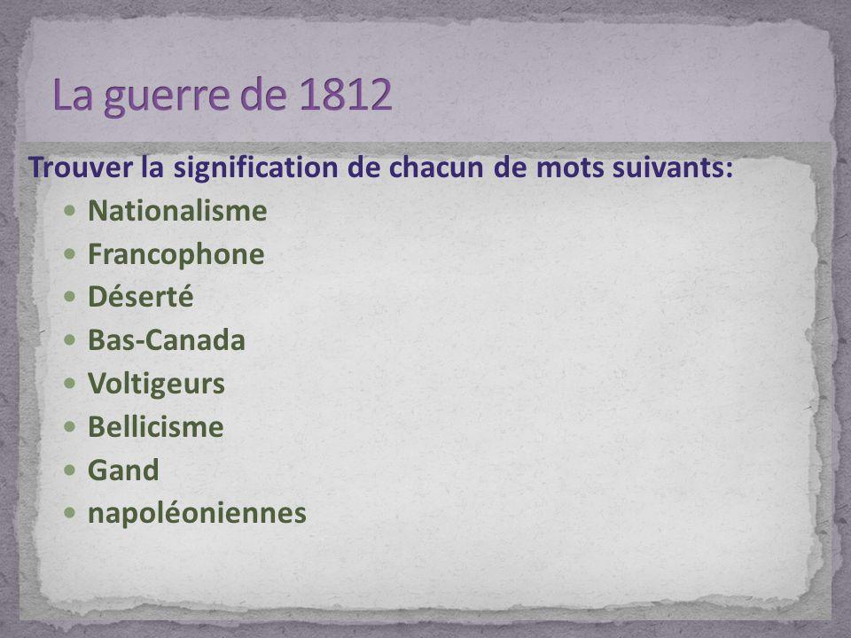 La guerre de 1812 Trouver la signification de chacun de mots suivants: