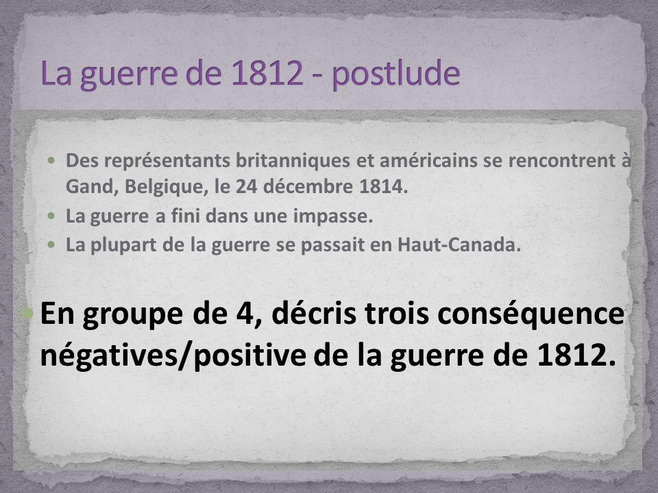 La guerre de 1812 - postlude Des représentants britanniques et américains se rencontrent à Gand, Belgique, le 24 décembre 1814.
