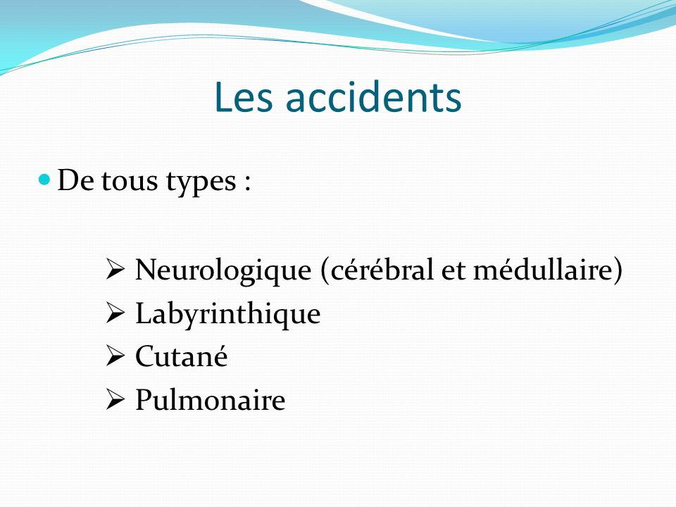 Les accidents De tous types :  Neurologique (cérébral et médullaire)