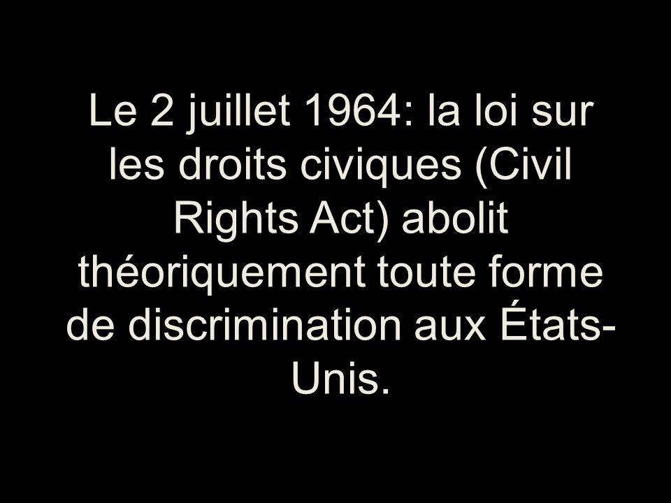 Le 2 juillet 1964: la loi sur les droits civiques (Civil Rights Act) abolit théoriquement toute forme de discrimination aux États-Unis.