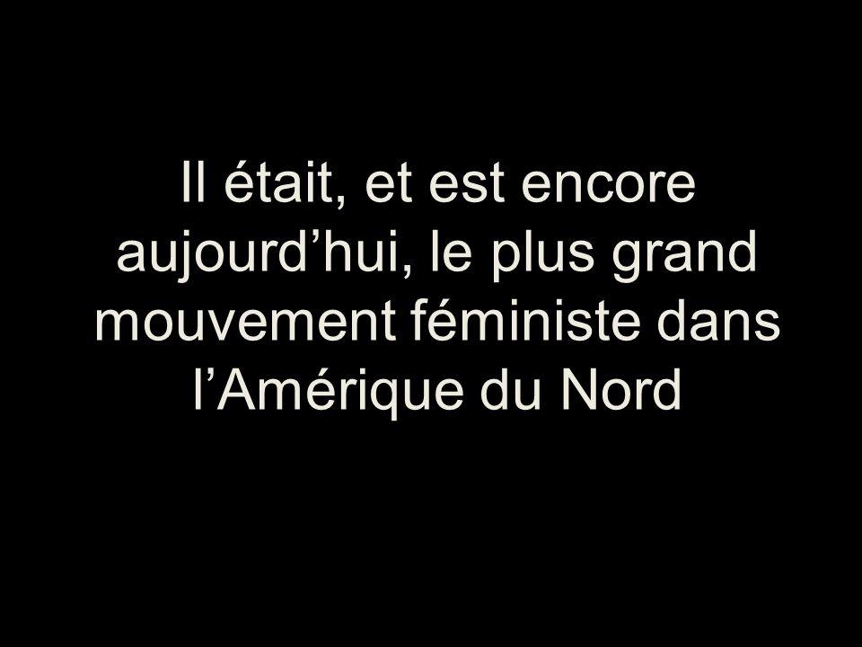 Il était, et est encore aujourd'hui, le plus grand mouvement féministe dans l'Amérique du Nord