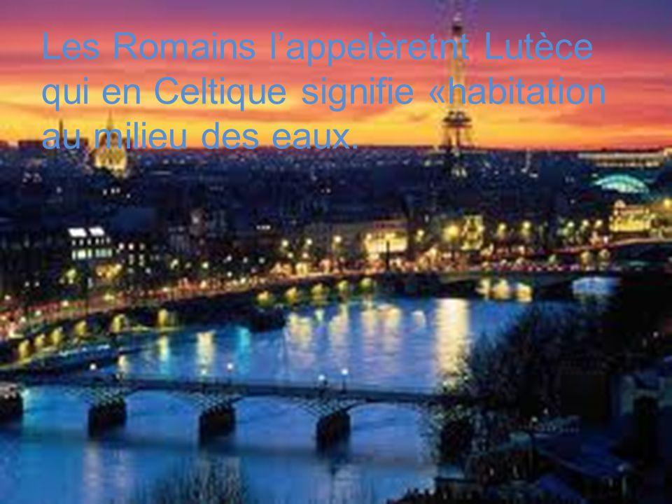 Les Romains l'appelèretnt Lutèce qui en Celtique signifie «habitation au milieu des eaux.