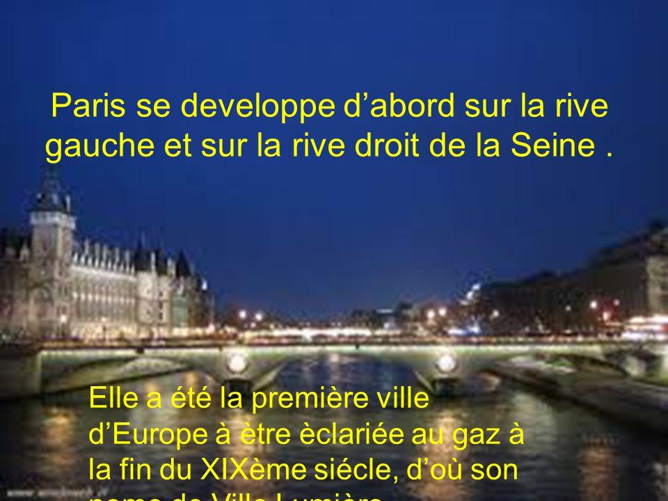 Paris se developpe d'abord sur la rive gauche et sur la rive droit de la Seine .