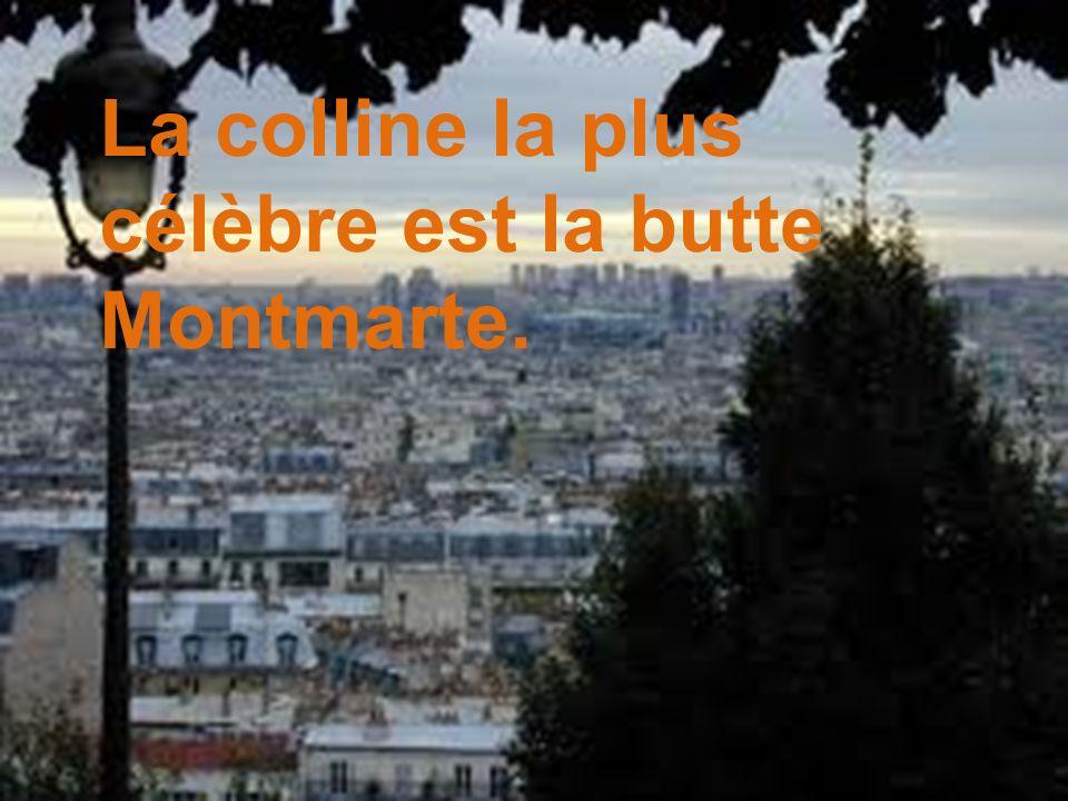 La colline la plus célèbre est la butte Montmarte.