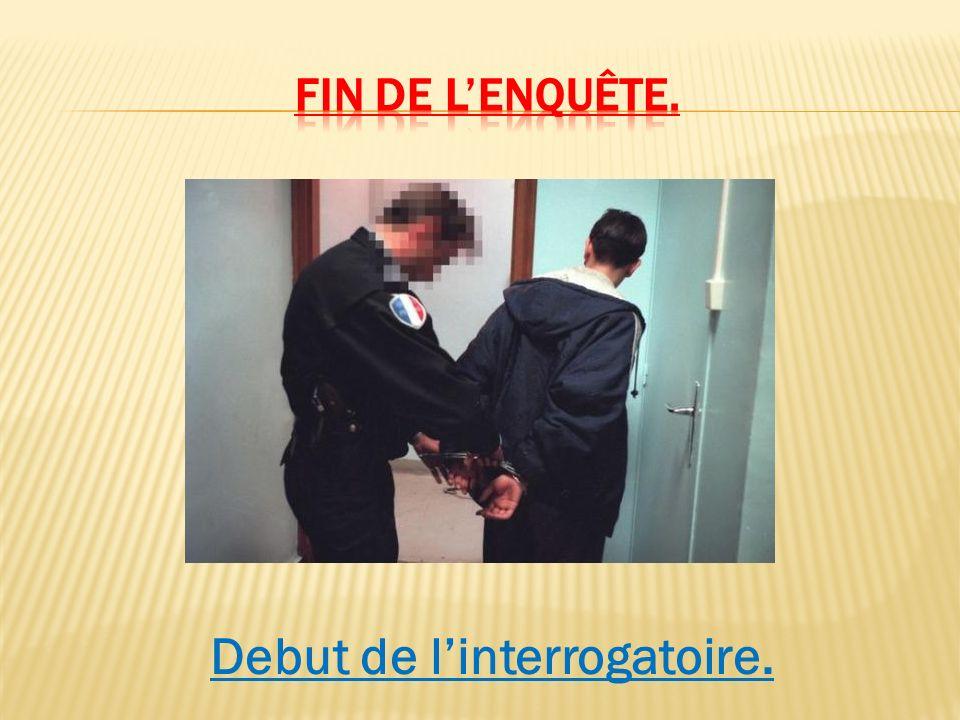 Debut de l'interrogatoire.