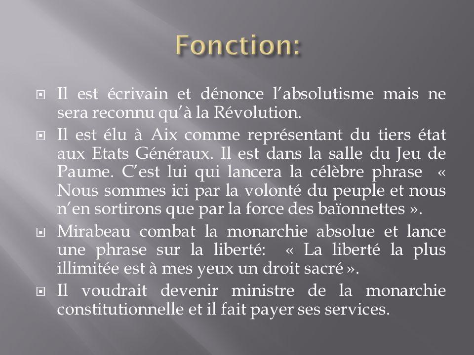 Fonction: Il est écrivain et dénonce l'absolutisme mais ne sera reconnu qu'à la Révolution.