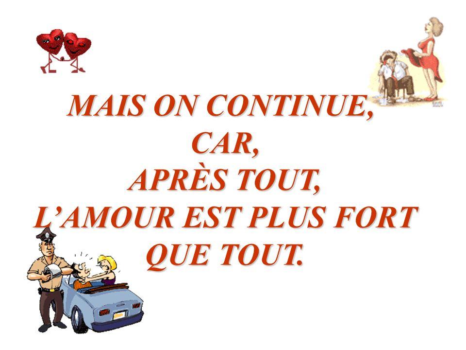 MAIS ON CONTINUE, CAR, APRÈS TOUT, L'AMOUR EST PLUS FORT QUE TOUT.