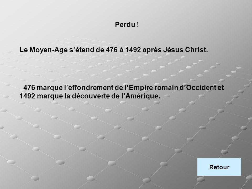 Le Moyen-Age s'étend de 476 à 1492 après Jésus Christ.