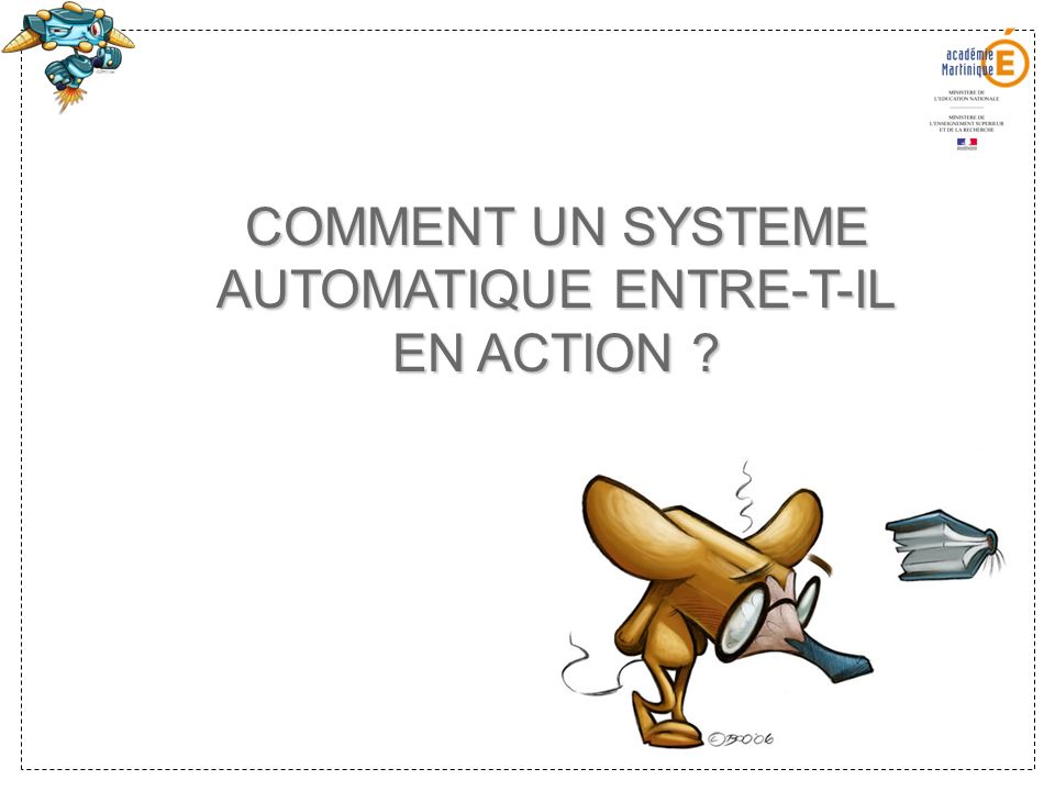 COMMENT UN SYSTEME AUTOMATIQUE ENTRE-T-IL EN ACTION
