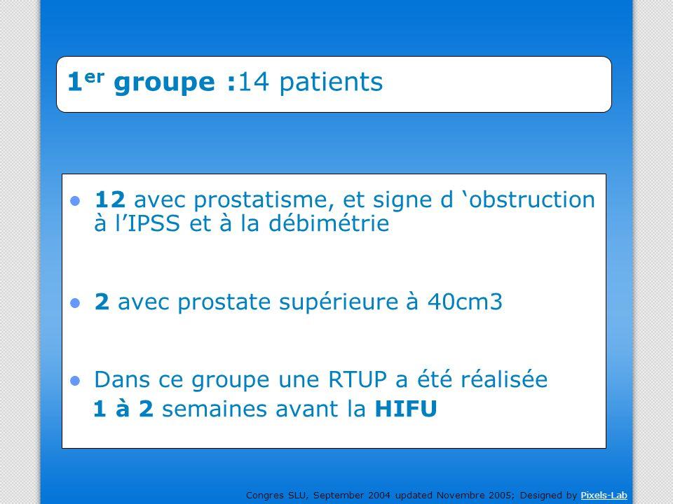 1er groupe :14 patients 12 avec prostatisme, et signe d 'obstruction à l'IPSS et à la débimétrie.