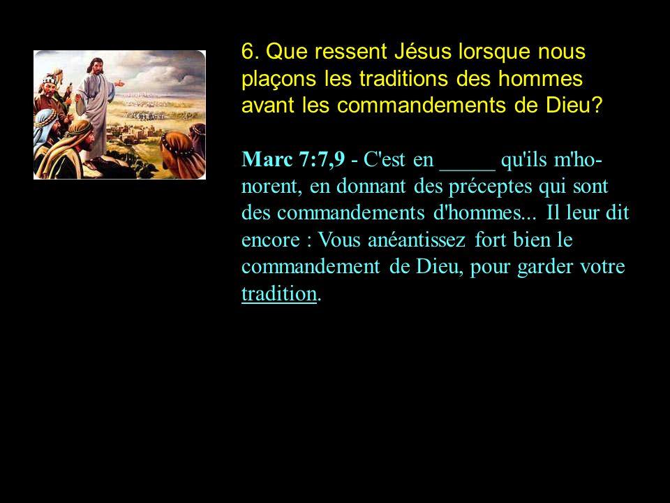 6. Que ressent Jésus lorsque nous plaçons les traditions des hommes avant les commandements de Dieu