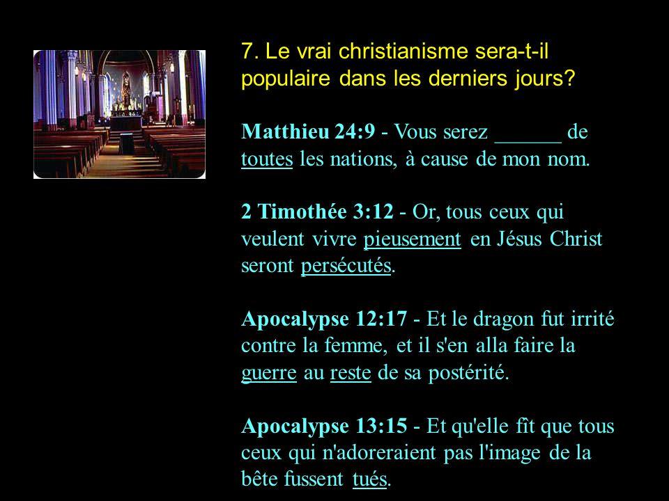 7. Le vrai christianisme sera-t-il populaire dans les derniers jours