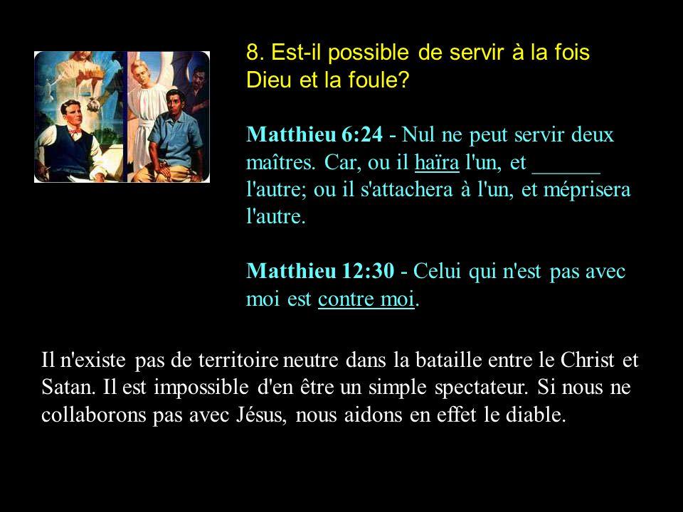8. Est-il possible de servir à la fois Dieu et la foule