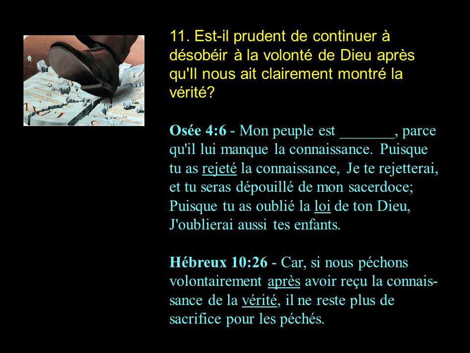 11. Est-il prudent de continuer à désobéir à la volonté de Dieu après qu Il nous ait clairement montré la vérité