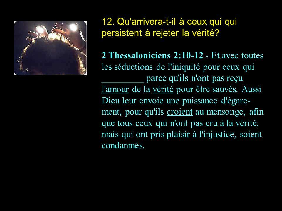 12. Qu arrivera-t-il à ceux qui qui persistent à rejeter la vérité