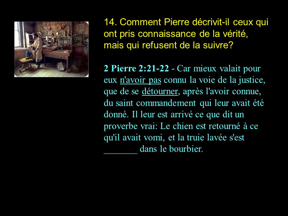 14. Comment Pierre décrivit-il ceux qui ont pris connaissance de la vérité, mais qui refusent de la suivre