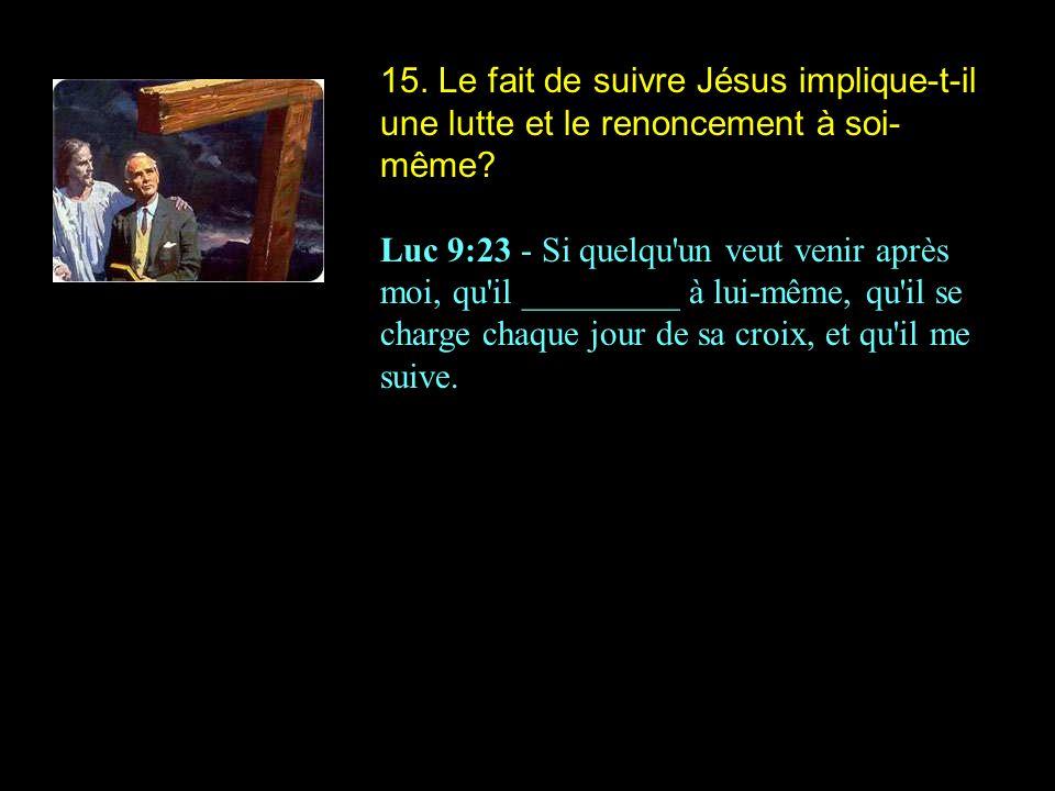15. Le fait de suivre Jésus implique-t-il une lutte et le renoncement à soi-même