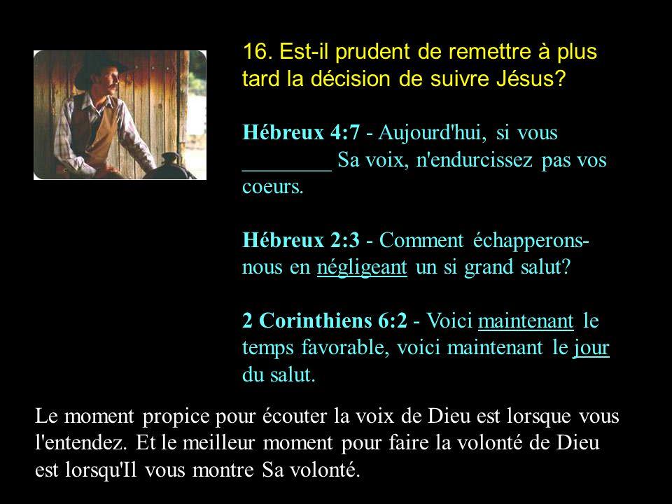 16. Est-il prudent de remettre à plus tard la décision de suivre Jésus