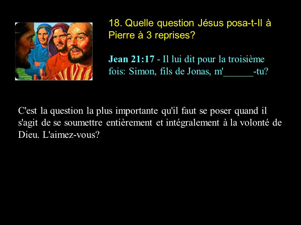 18. Quelle question Jésus posa-t-Il à Pierre à 3 reprises
