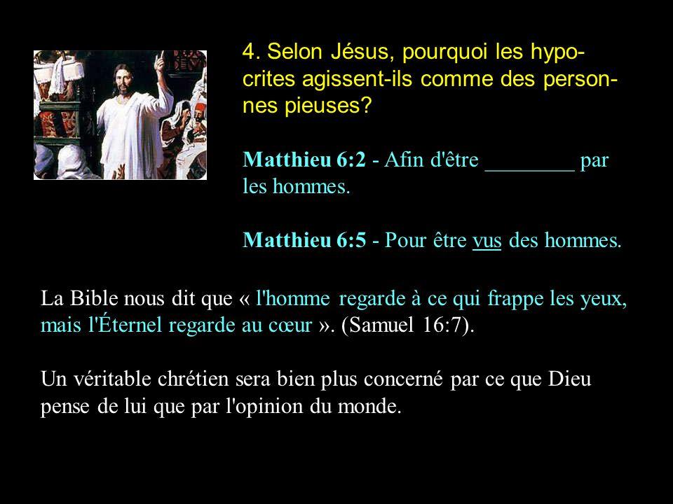 4. Selon Jésus, pourquoi les hypo-crites agissent-ils comme des person-nes pieuses