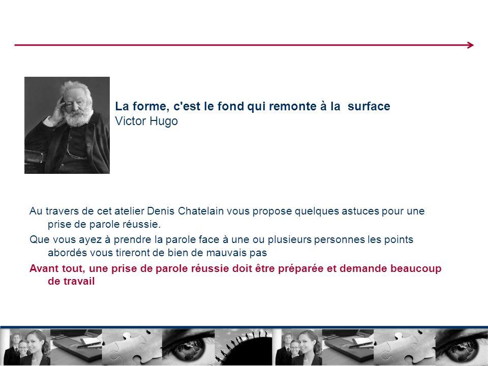 La forme, c est le fond qui remonte à la surface Victor Hugo