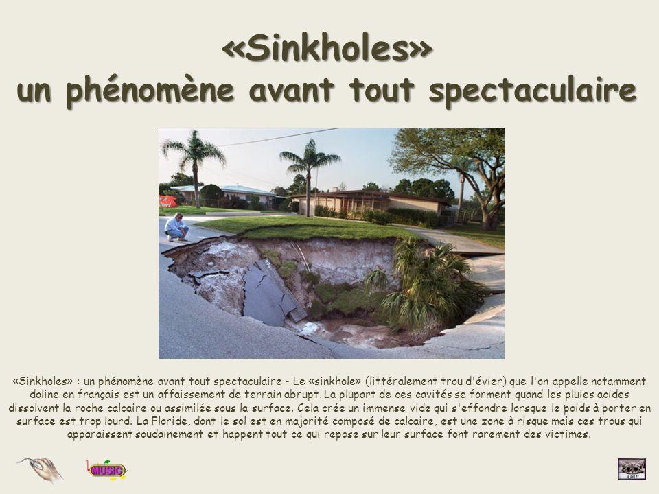 «Sinkholes» un phénomène avant tout spectaculaire