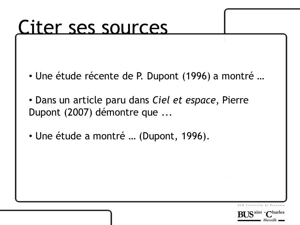 Citer ses sources Une étude récente de P. Dupont (1996) a montré …
