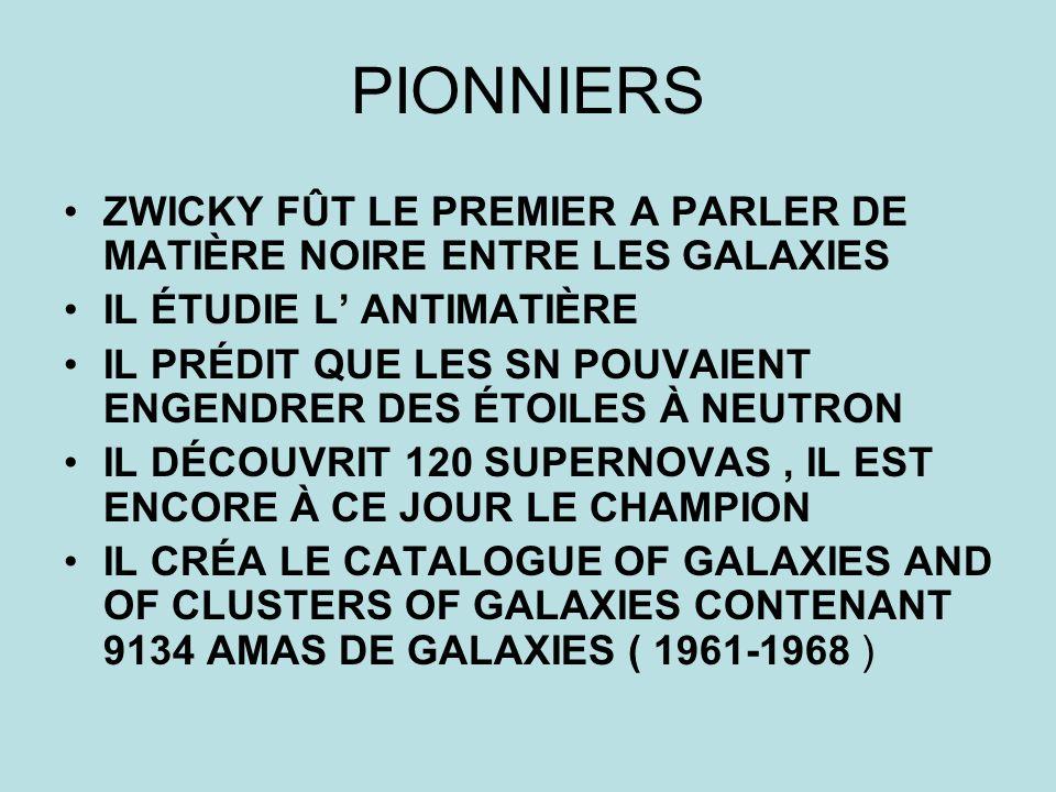 PIONNIERS ZWICKY FÛT LE PREMIER A PARLER DE MATIÈRE NOIRE ENTRE LES GALAXIES. IL ÉTUDIE L' ANTIMATIÈRE.