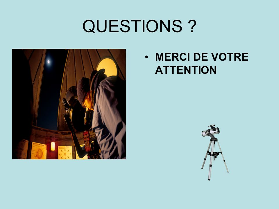 QUESTIONS MERCI DE VOTRE ATTENTION