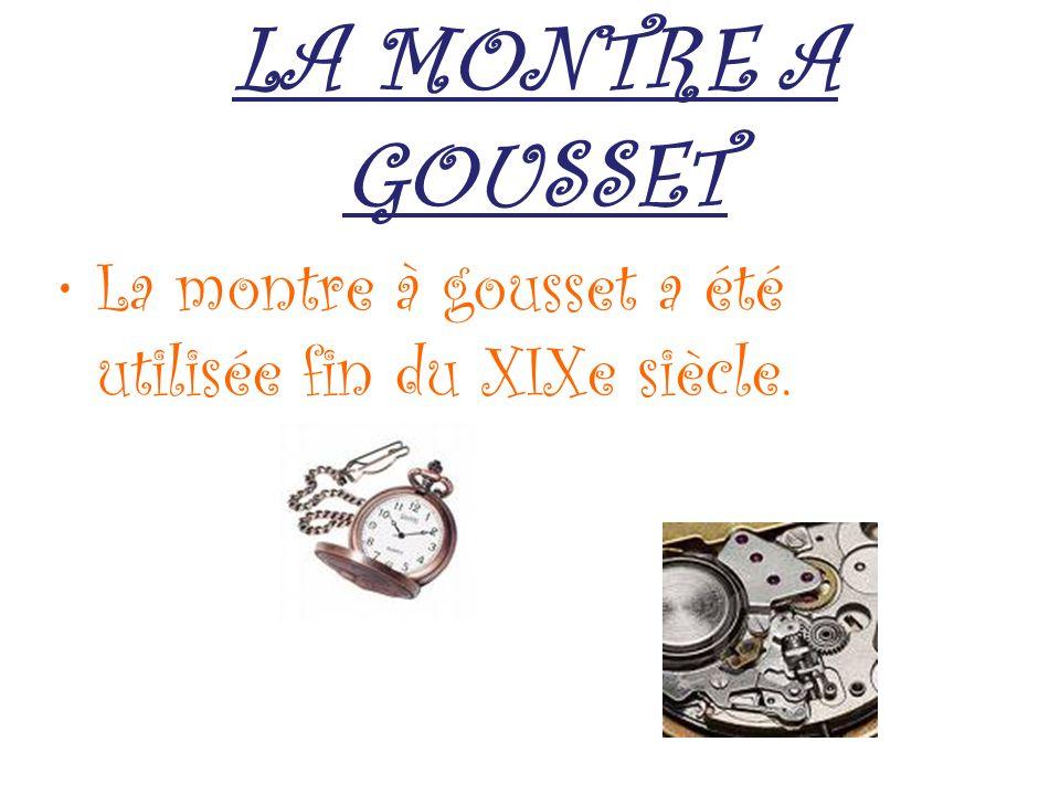 LA MONTRE A GOUSSET La montre à gousset a été utilisée fin du XIXe siècle.