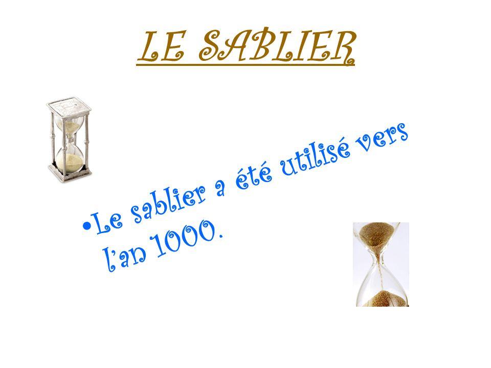 LE SABLIER Le sablier a été utilisé vers l'an 1000.