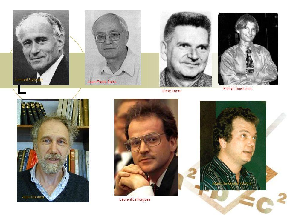 Laurent Schwartz Jean-Pierre Serre. Pierre Louis Lions. René Thom. Jean-Christophe Yoccoz. Alain Connes.