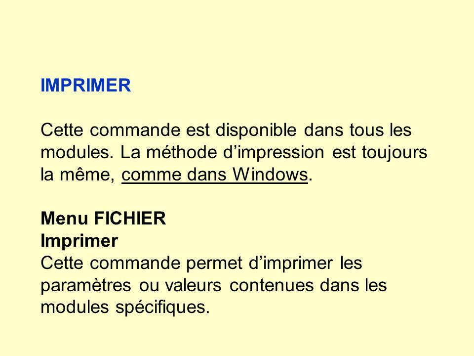 IMPRIMER Cette commande est disponible dans tous les modules. La méthode d'impression est toujours la même, comme dans Windows.