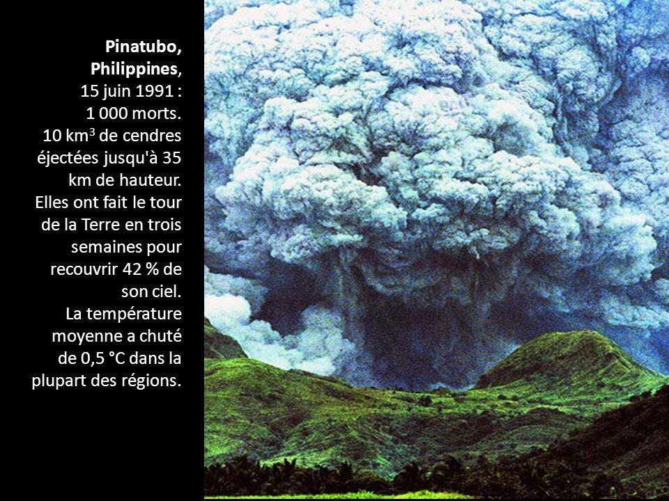 Pinatubo, Philippines, 15 juin 1991 : 1 000 morts. 10 km3 de cendres éjectées jusqu à 35 km de hauteur.